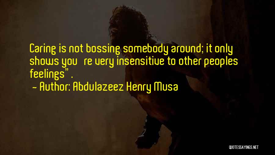 I'm Not Insensitive Quotes By Abdulazeez Henry Musa