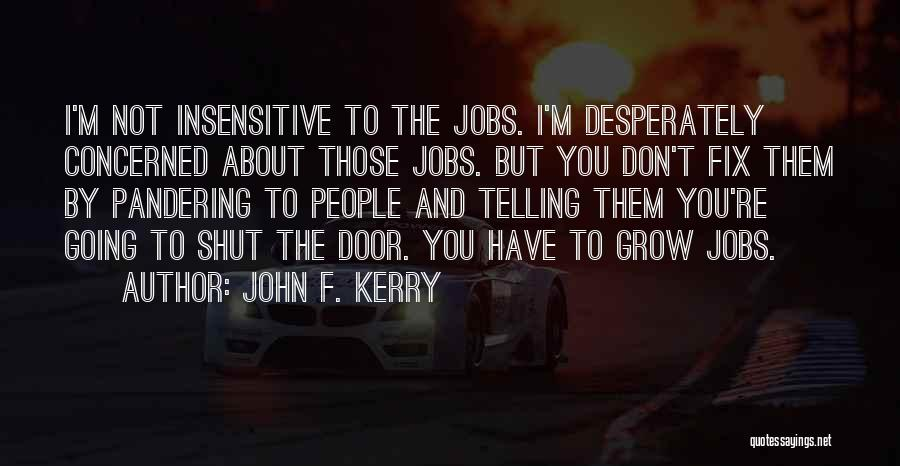 I'm Not Insensitive Quotes By John F. Kerry