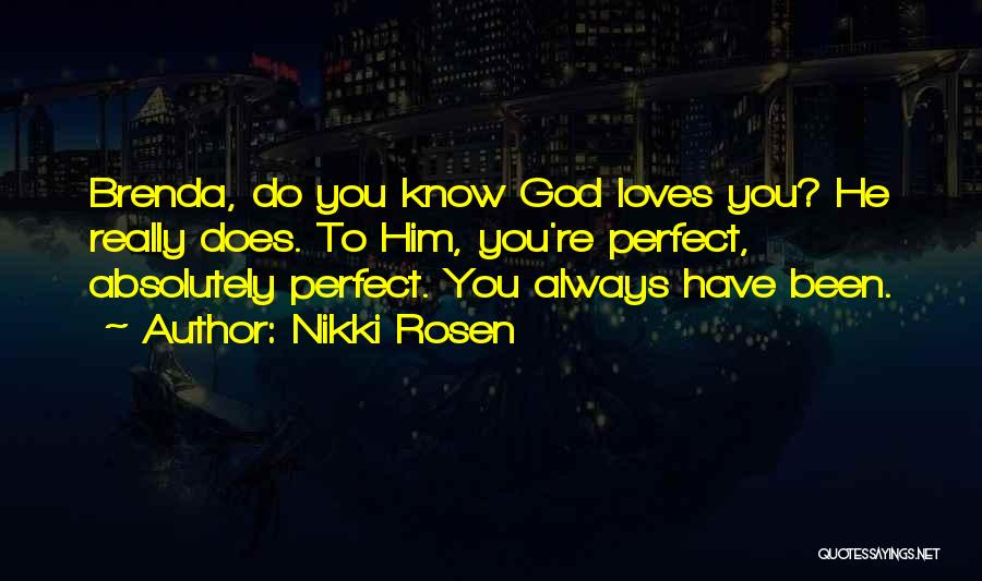 I'm Not Perfect But God Loves Me Quotes By Nikki Rosen