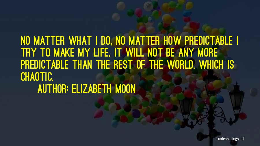 I'm Not Predictable Quotes By Elizabeth Moon