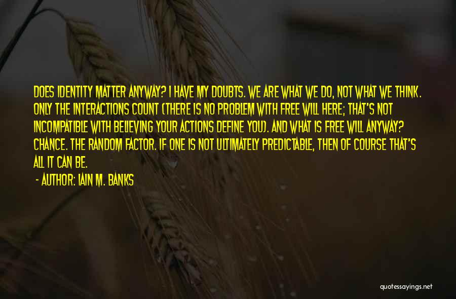 I'm Not Predictable Quotes By Iain M. Banks