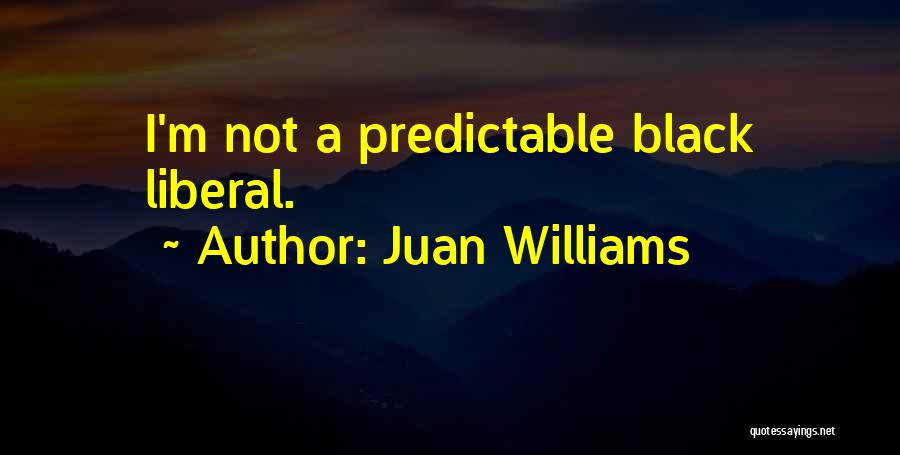 I'm Not Predictable Quotes By Juan Williams