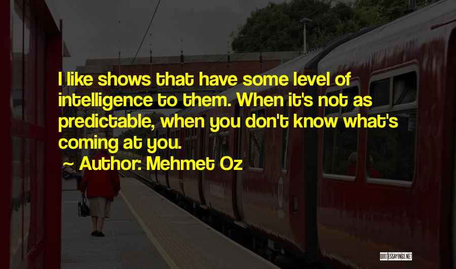 I'm Not Predictable Quotes By Mehmet Oz