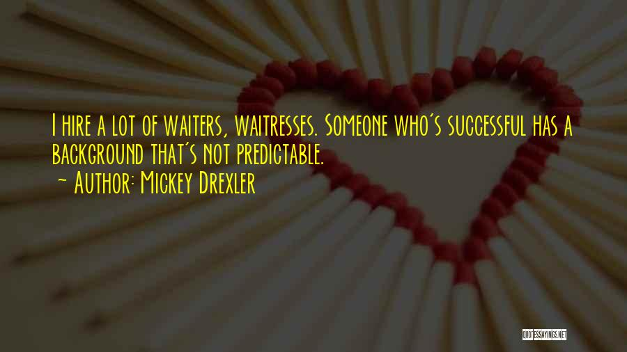 I'm Not Predictable Quotes By Mickey Drexler