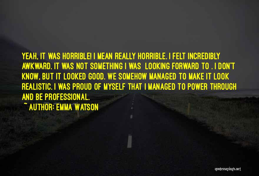 I'm Not Proud Of Myself Quotes By Emma Watson