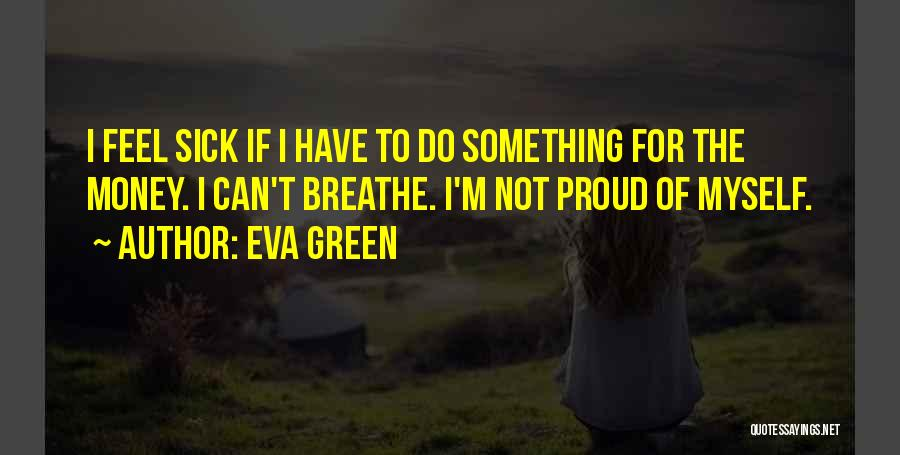 I'm Not Proud Of Myself Quotes By Eva Green