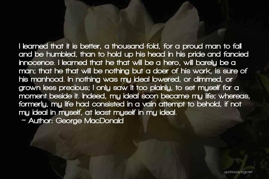 I'm Not Proud Of Myself Quotes By George MacDonald