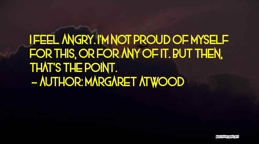 I'm Not Proud Of Myself Quotes By Margaret Atwood