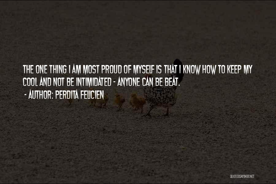 I'm Not Proud Of Myself Quotes By Perdita Felicien