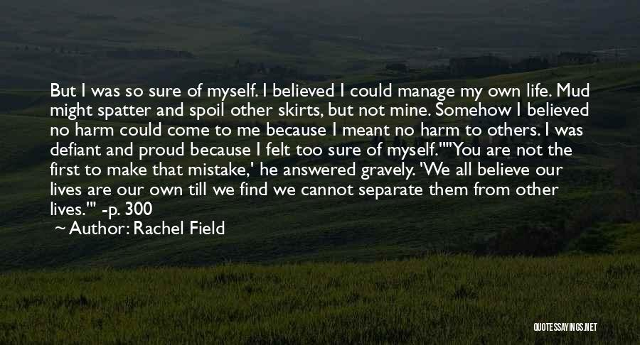 I'm Not Proud Of Myself Quotes By Rachel Field