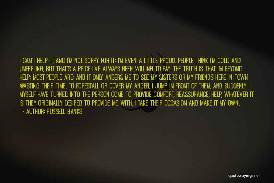 I'm Not Proud Of Myself Quotes By Russell Banks