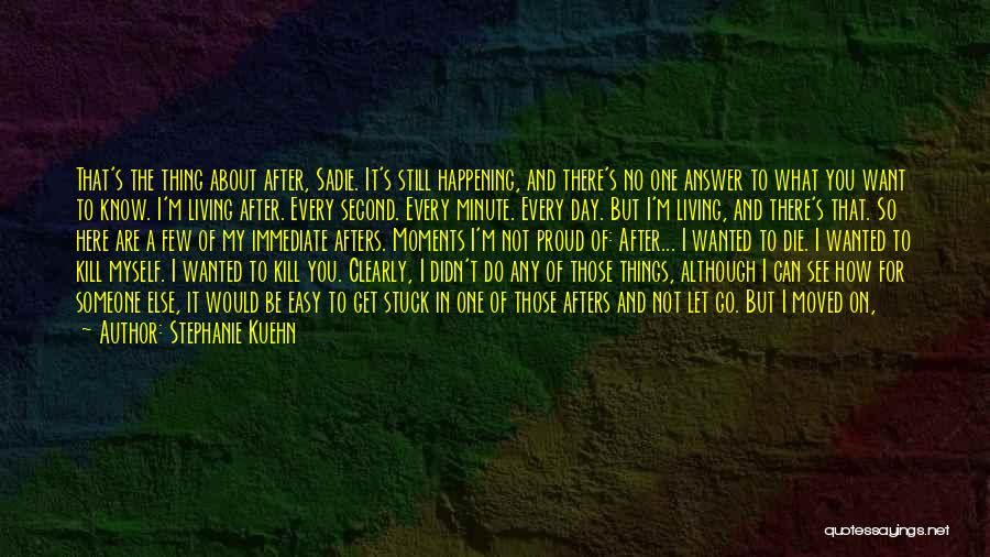 I'm Not Proud Of Myself Quotes By Stephanie Kuehn