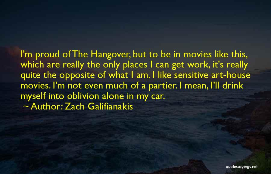 I'm Not Proud Of Myself Quotes By Zach Galifianakis