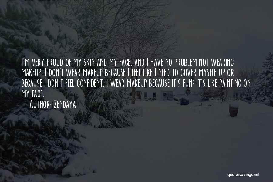 I'm Not Proud Of Myself Quotes By Zendaya
