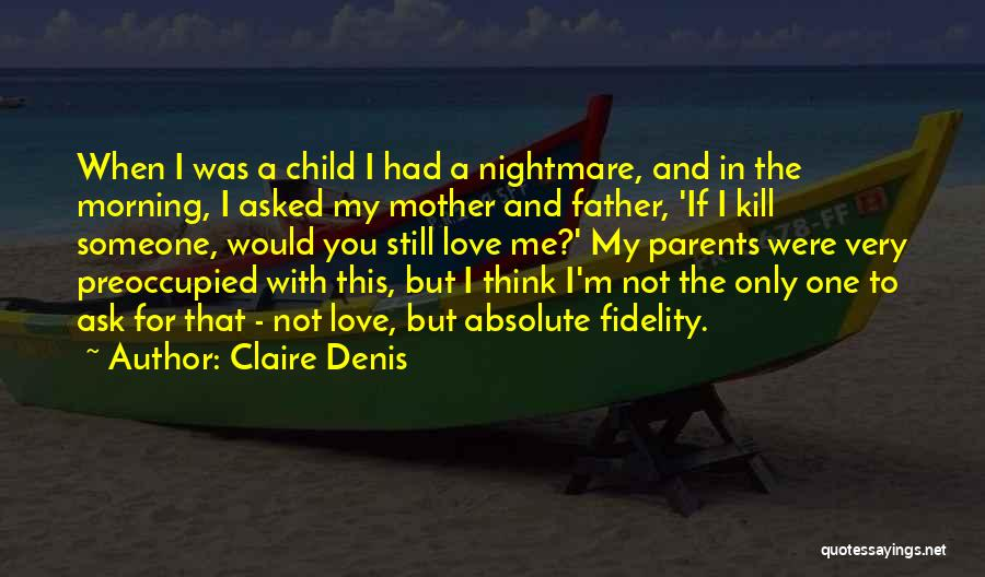 I'm Not The Only One You Love Quotes By Claire Denis