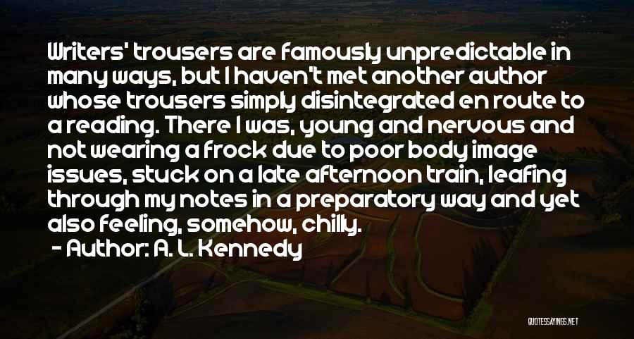 I'm Not There Yet Quotes By A. L. Kennedy