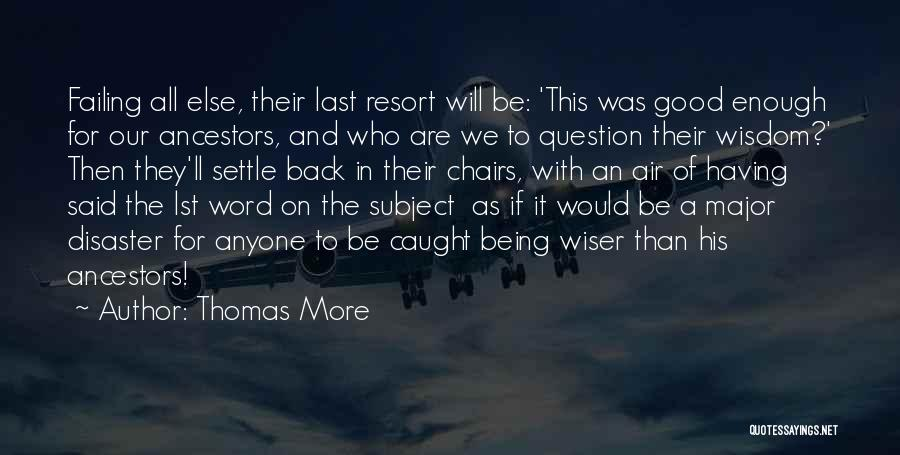 I'm Not Your Last Resort Quotes By Thomas More
