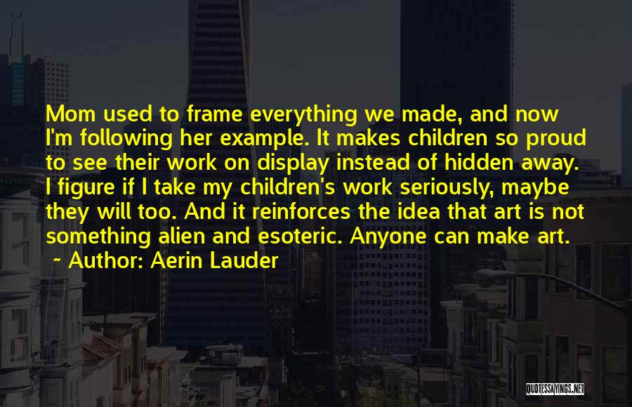 I'm Proud Of Her Quotes By Aerin Lauder