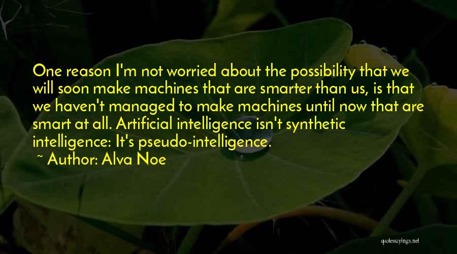 I'm Smarter Now Quotes By Alva Noe