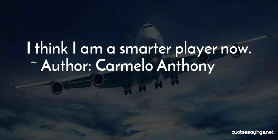 I'm Smarter Now Quotes By Carmelo Anthony