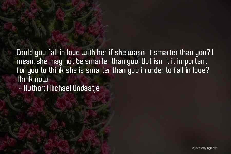 I'm Smarter Now Quotes By Michael Ondaatje