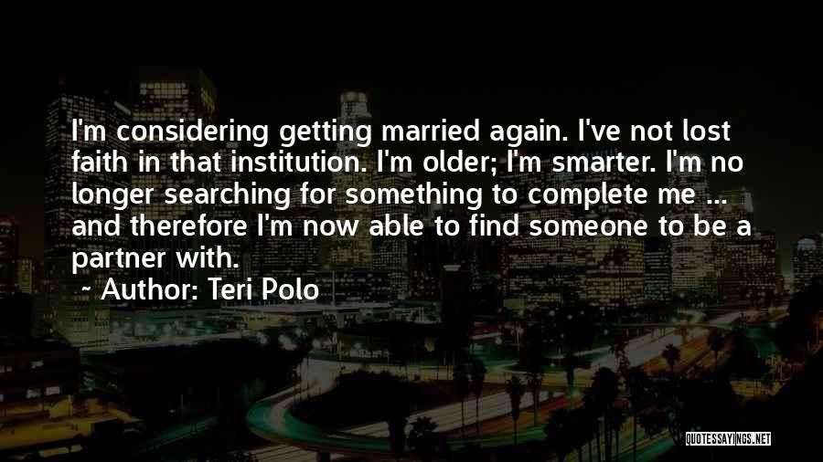 I'm Smarter Now Quotes By Teri Polo