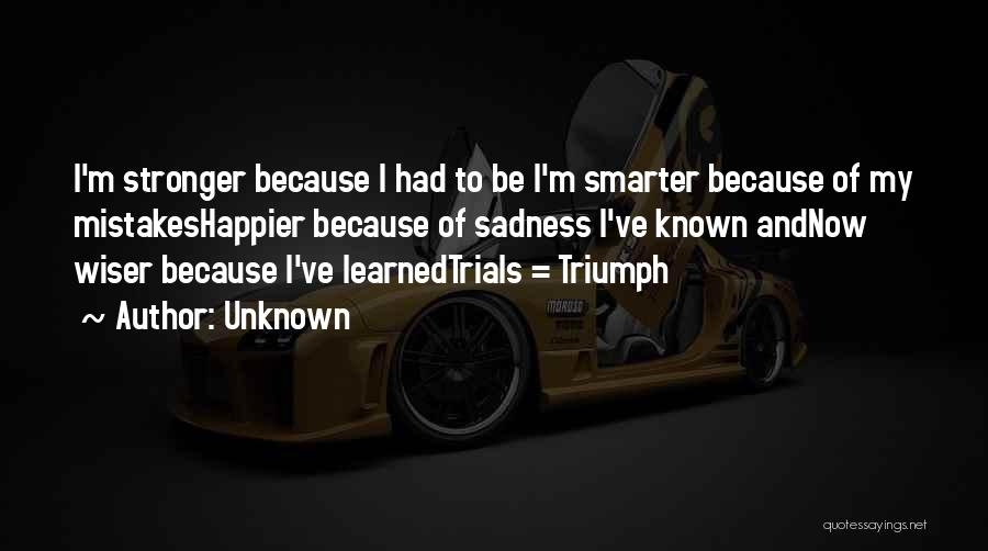 I'm Smarter Now Quotes By Unknown