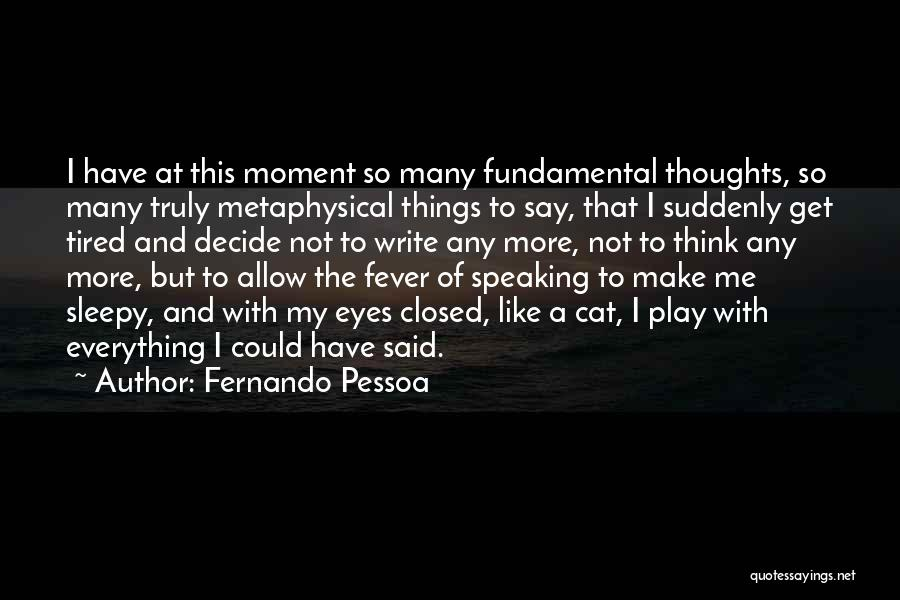I'm So Tired Of Everything Quotes By Fernando Pessoa