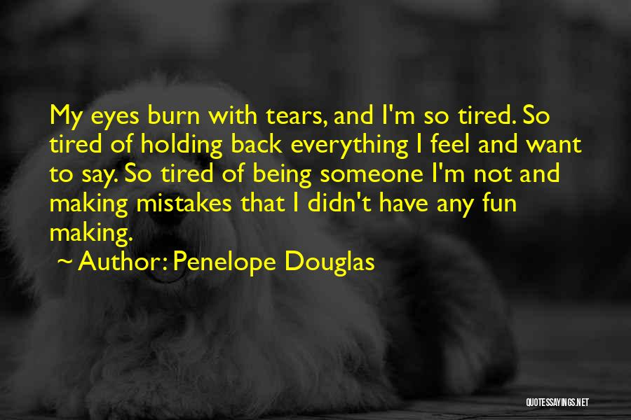 I'm So Tired Of Everything Quotes By Penelope Douglas