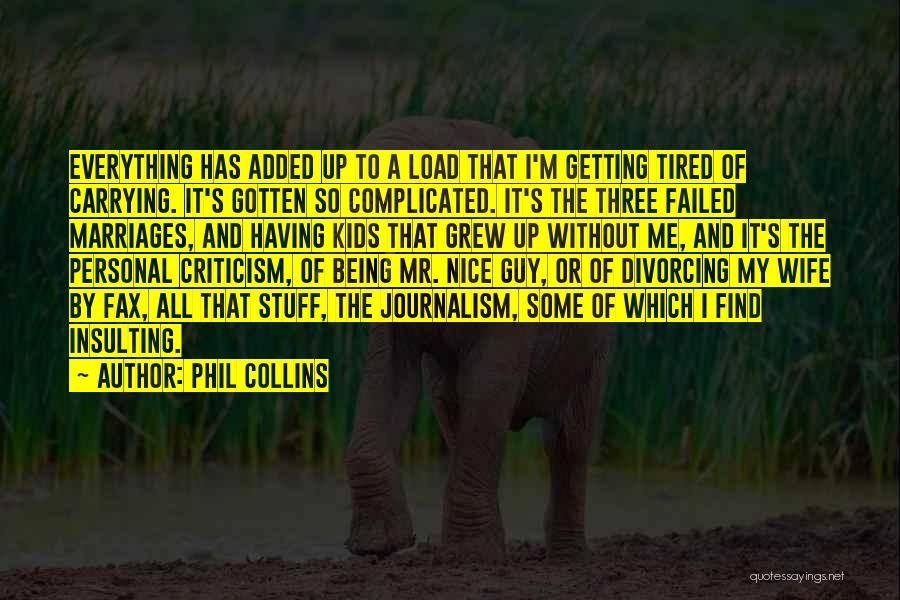 I'm So Tired Of Everything Quotes By Phil Collins