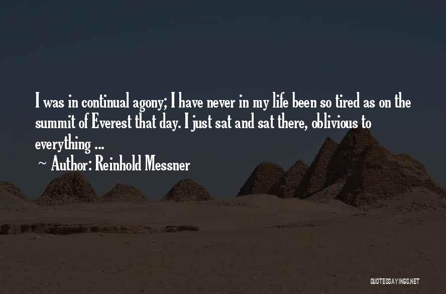 I'm So Tired Of Everything Quotes By Reinhold Messner
