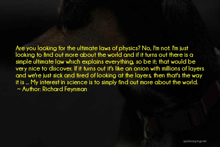 I'm So Tired Of Everything Quotes By Richard Feynman
