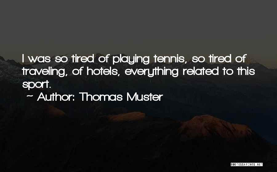 I'm So Tired Of Everything Quotes By Thomas Muster
