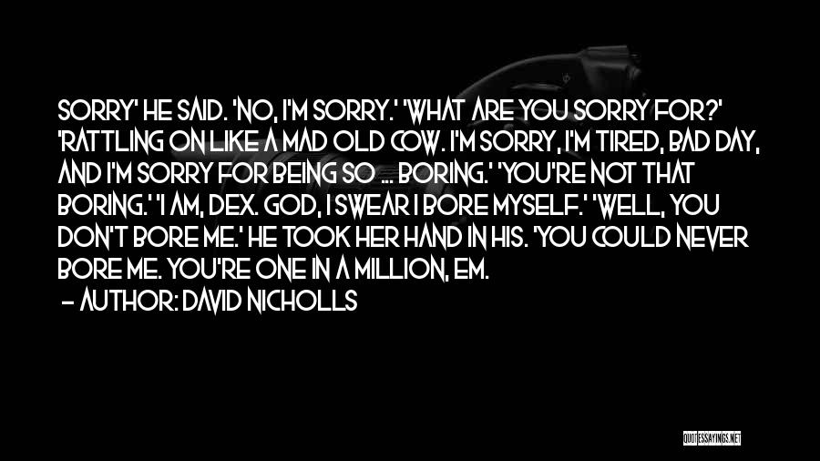 I'm Sorry For Being Me Quotes By David Nicholls