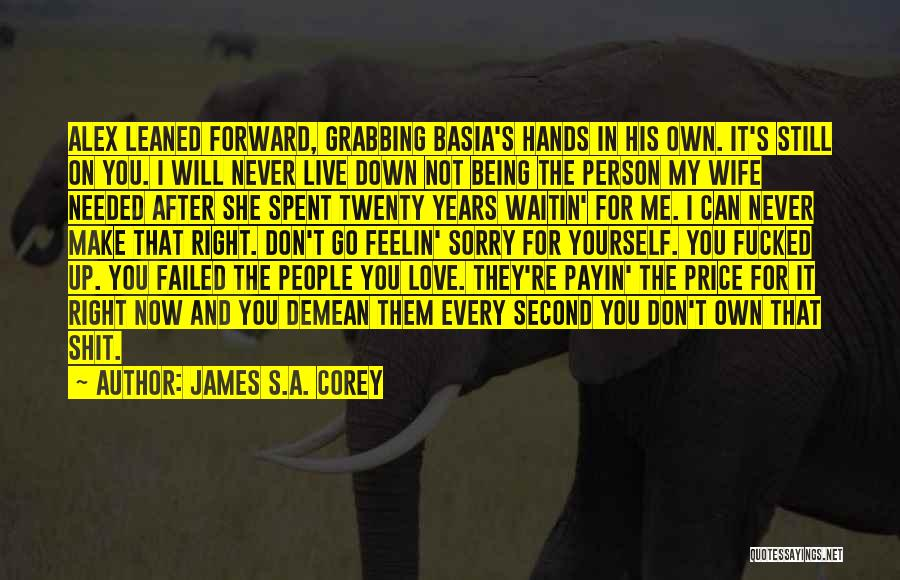 I'm Sorry For Being Me Quotes By James S.A. Corey