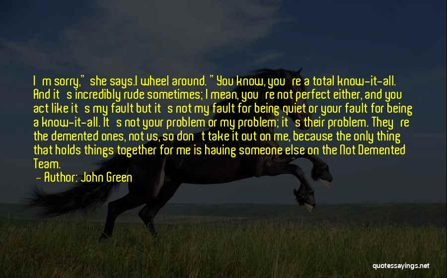 I'm Sorry For Being Me Quotes By John Green
