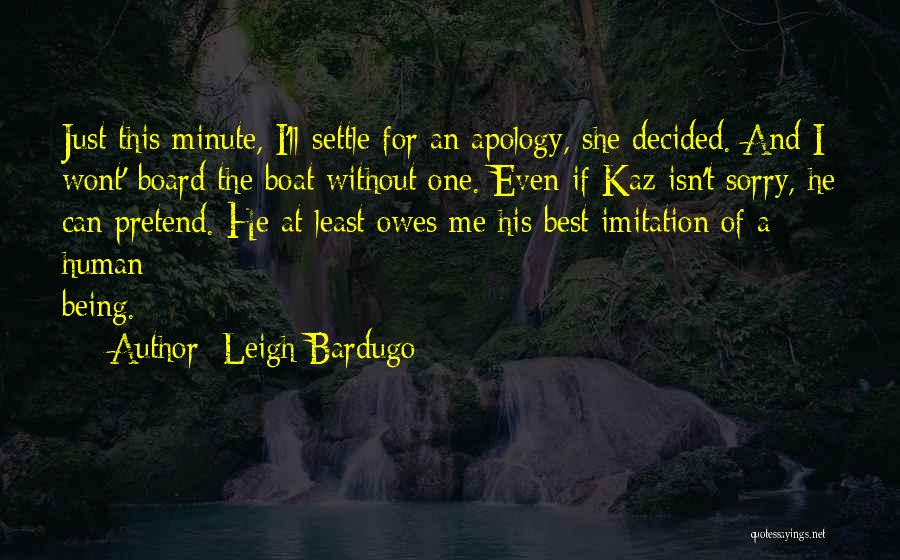 I'm Sorry For Being Me Quotes By Leigh Bardugo