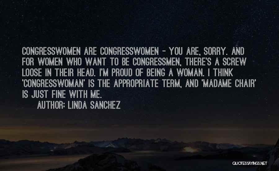 I'm Sorry For Being Me Quotes By Linda Sanchez