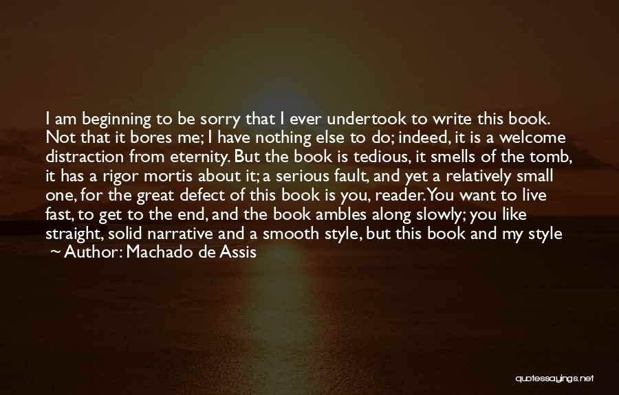 I'm Sorry For Being Me Quotes By Machado De Assis