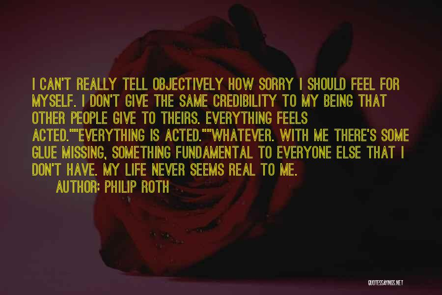 I'm Sorry For Being Me Quotes By Philip Roth