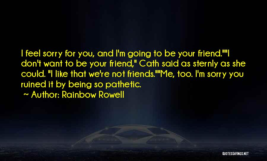 I'm Sorry For Being Me Quotes By Rainbow Rowell