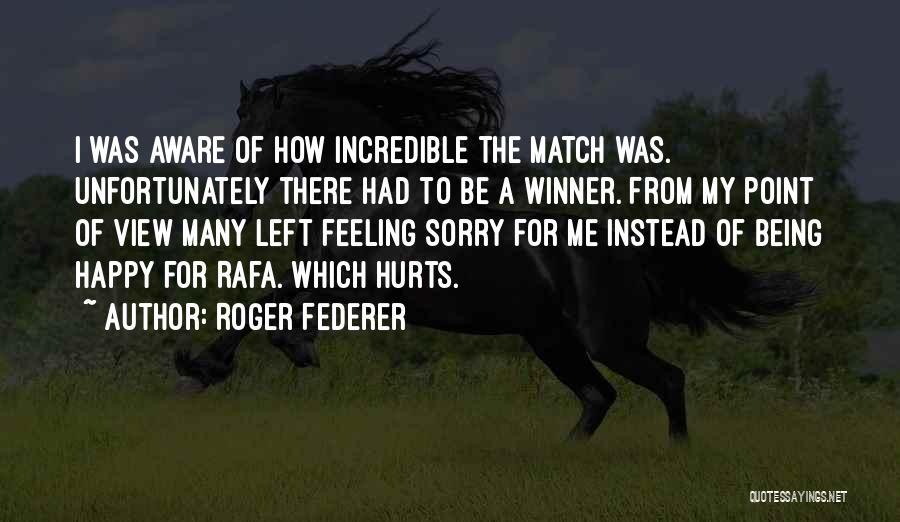 I'm Sorry For Being Me Quotes By Roger Federer