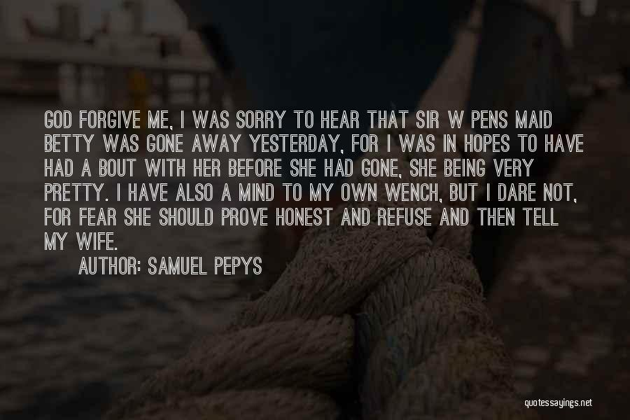 I'm Sorry For Being Me Quotes By Samuel Pepys