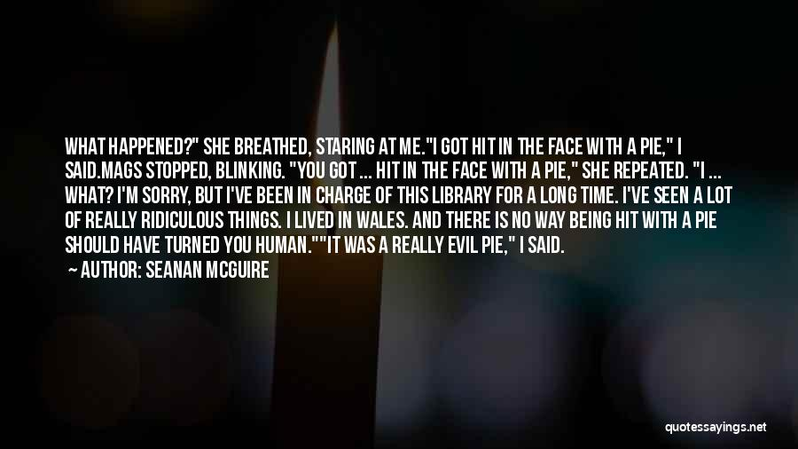 I'm Sorry For Being Me Quotes By Seanan McGuire