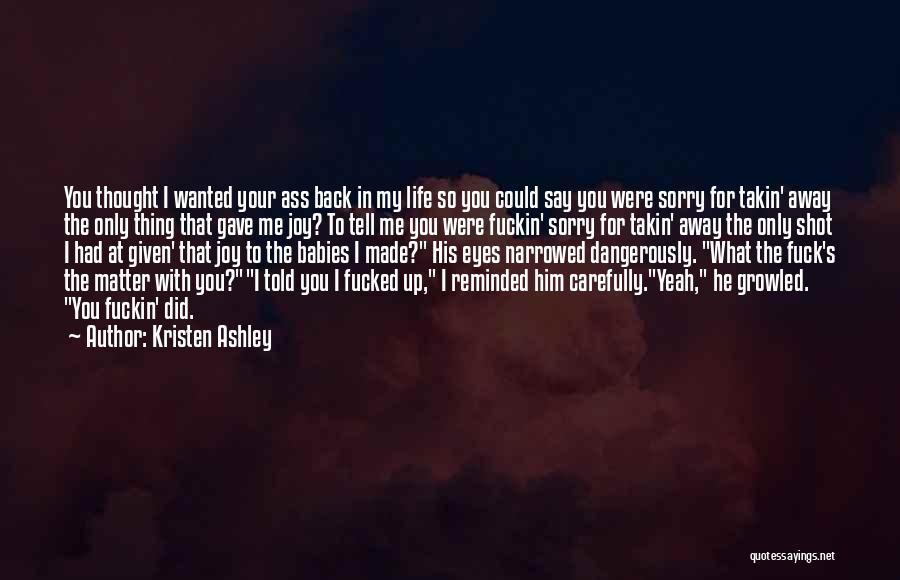 I'm Sorry For What I Did Quotes By Kristen Ashley