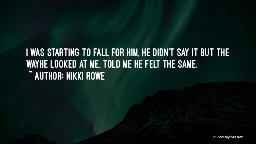 I'm Starting To Fall For You Quotes By Nikki Rowe