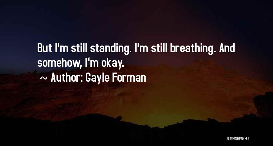 I'm Still Standing Quotes By Gayle Forman