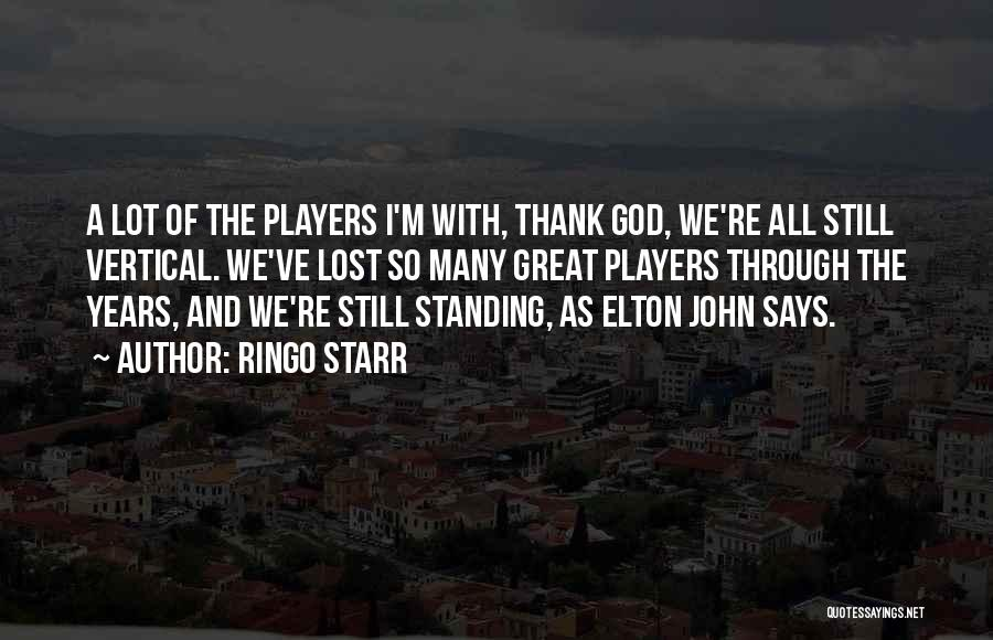 I'm Still Standing Quotes By Ringo Starr