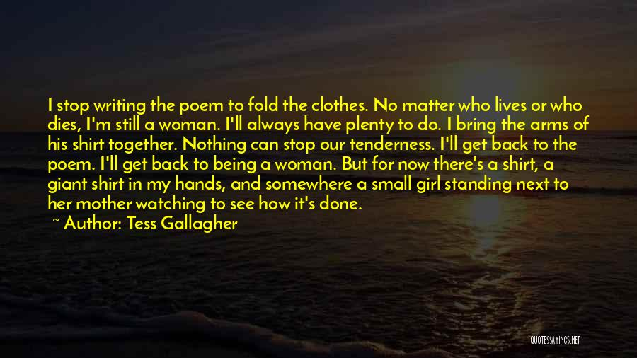 I'm Still Standing Quotes By Tess Gallagher