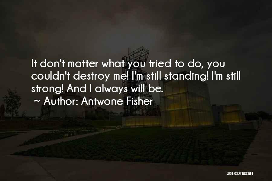 I'm Still Strong Quotes By Antwone Fisher